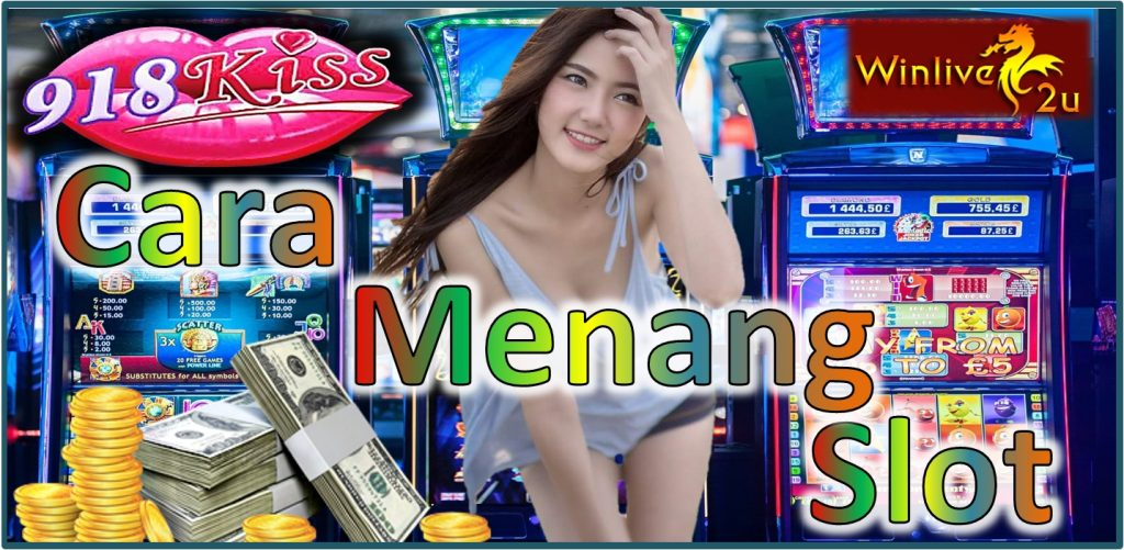 Cara Nak Menang Jackpot Slot 918Kiss 2018